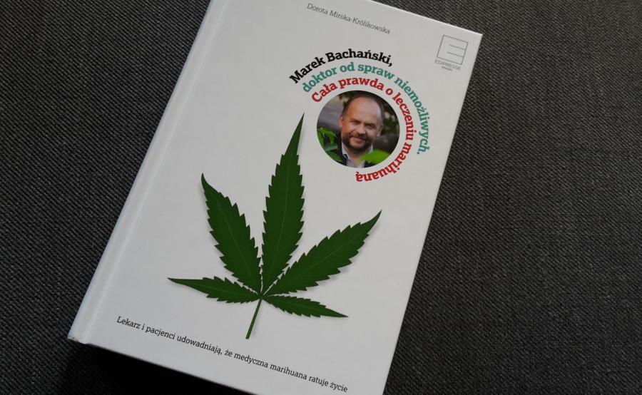 """Dorota Mirska-Królikowska, """"Marek Bachański, doktor od spraw niemożliwych. Cała prawda o leczeniu marihuaną"""""""